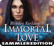 Feature screenshot Spiel Immortal Love: Blindes Verlangen Sammleredition