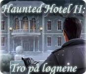 Feature screenshot game Haunted Hotel II: Tro på løgnene