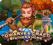 Dwarves Craft: Father's Home game play