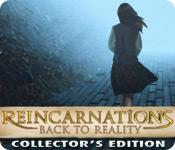 Feature screenshot game Reincarnations: Back to Reality Collector's Edition