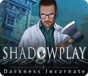 Feature screenshot game Shadowplay: Darkness Incarnate