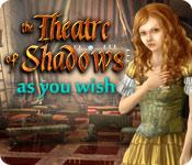 Feature screenshot game Theatre of Shadows: As You Wish