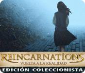 Función de captura de pantalla del juego Reincarnations: Vuelta a la realidad Edición Coleccionista