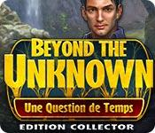 La fonctionnalité de capture d'écran de jeu Beyond the Unknown: Une Question de Temps Edition Collector
