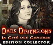 La fonctionnalité de capture d'écran de jeu Dark Dimensions: La Cité des Cendres Edition Collector