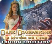La fonctionnalité de capture d'écran de jeu Dark Dimensions: Le Musée de Cire Edition Collector