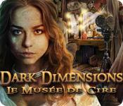 La fonctionnalité de capture d'écran de jeu Dark Dimensions: Le Musée de Cire
