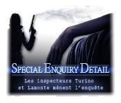 Special Enquiry Detail: Les inspecteurs Turino et Lamonte mènent l'enquête game play